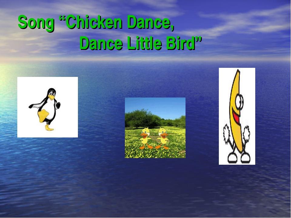"""Song """"Chicken Dance, Dance Little Bird"""""""