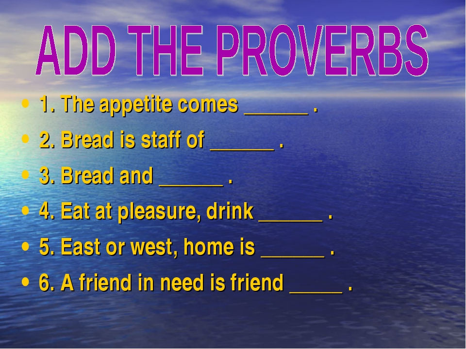 1. The appetite comes ______ . 2. Bread is staff of ______ . 3. Bread and ___...