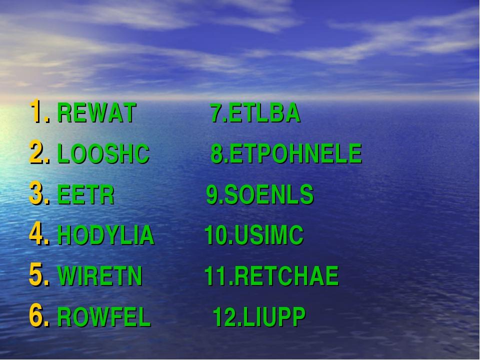 REWAT 7.ETLBA LOOSHC 8.ETPOHNELE EETR 9.SOENLS HODYLIA 10.USIMC WIRETN 11.RET...