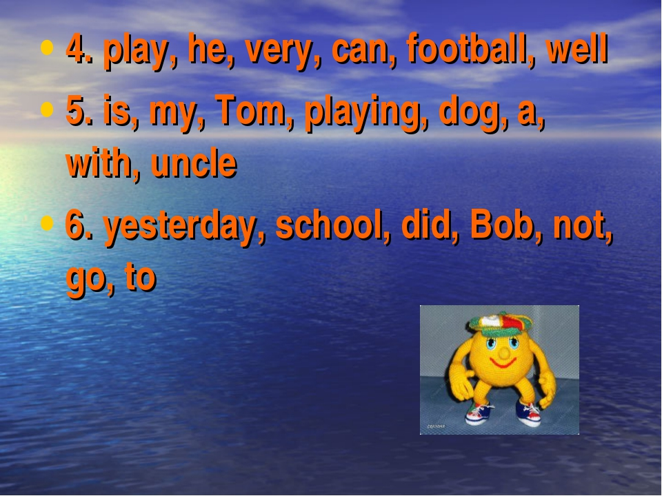 4. play, he, very, can, football, well 5. is, my, Tom, playing, dog, a, with,...