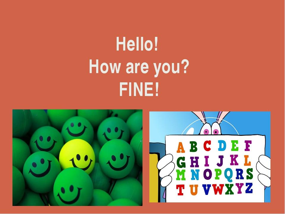 Hello! How are you? FINE!