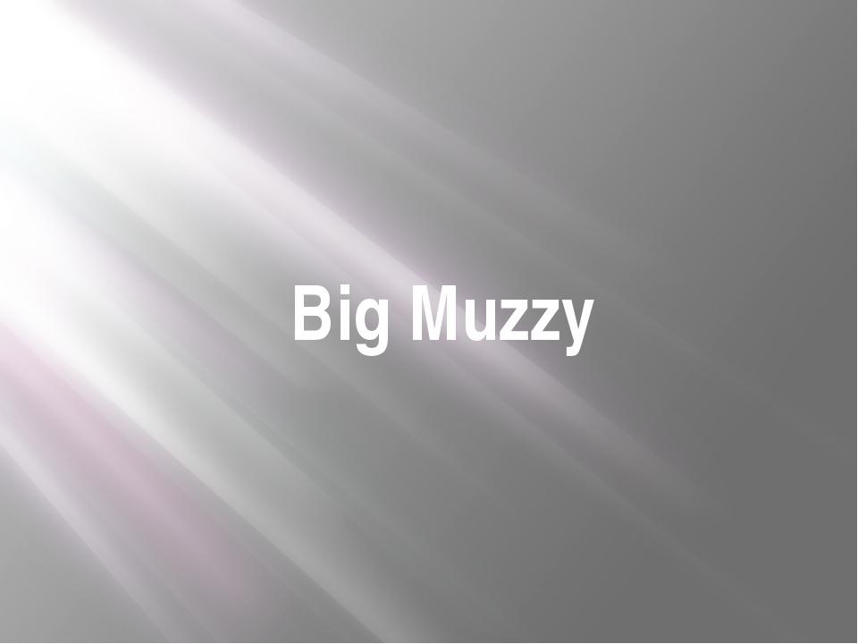 Big Muzzy