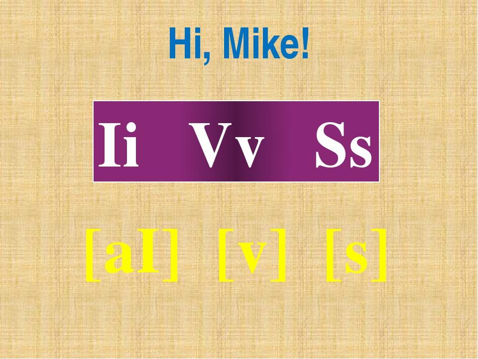 Hi, Mike! Ii Vv Ss [aI] [v] [s]