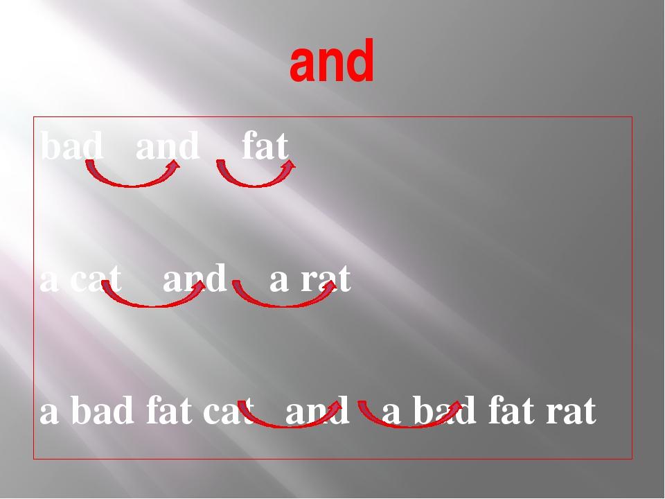 and bad and fat a cat and a rat a bad fat cat and a bad fat rat