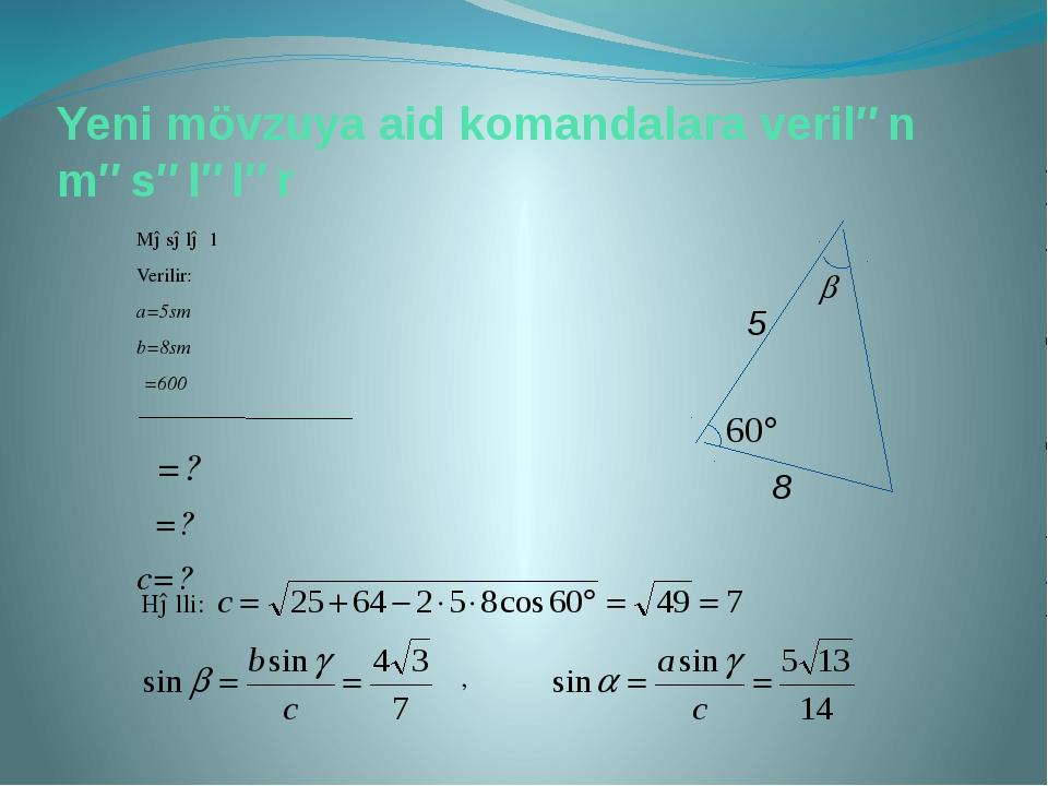 Yeni mövzuya aid komandalara verilən məsələlər Məsələ 1 Verilir: a=5sm b=8sm...