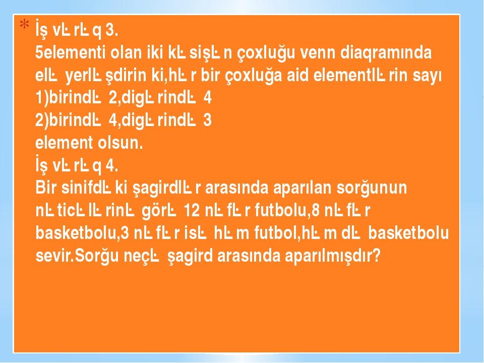 İş vərəq 3. 5elementi olan iki kəsişən çoxluğu venn diaqramında elə yerləşdir...