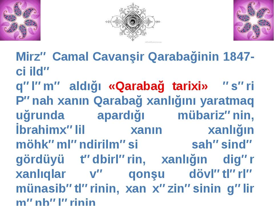 Mirzə Camal Cavanşir Qarabağinin 1847-ci ildə qələmə aldığı «Qarabağ tarixi»...