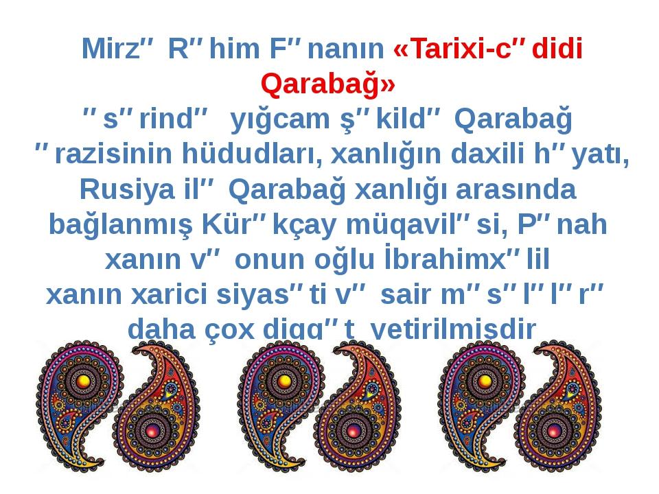Mirzə Rəhim Fənanın «Tarixi-cədidi Qarabağ» əsərində yığcam şəkildə Qarabağ ə...