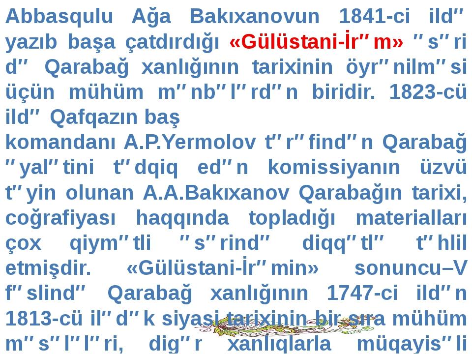 Abbasqulu Ağa Bakıxanovun 1841-ci ildə yazıb başa çatdırdığı «Gülüstani-İrəm»...