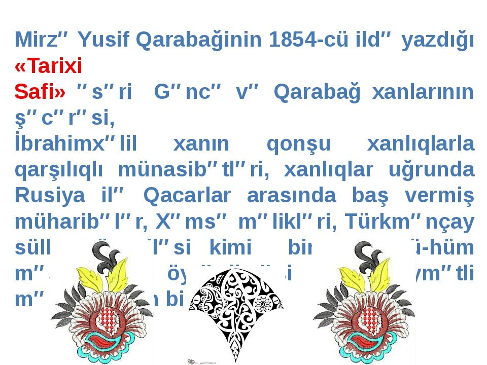 Mirzə Yusif Qarabağinin 1854-cü ildə yazdığı «Tarixi Safi» əsəri Gəncə və Qar...