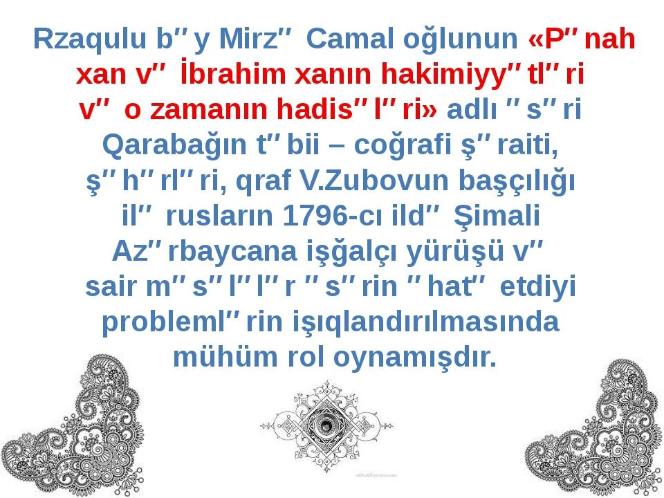 Rzaqulu bəy Mirzə Camal oğlunun «Pənah xan və İbrahim xanın hakimiyyətləri və...