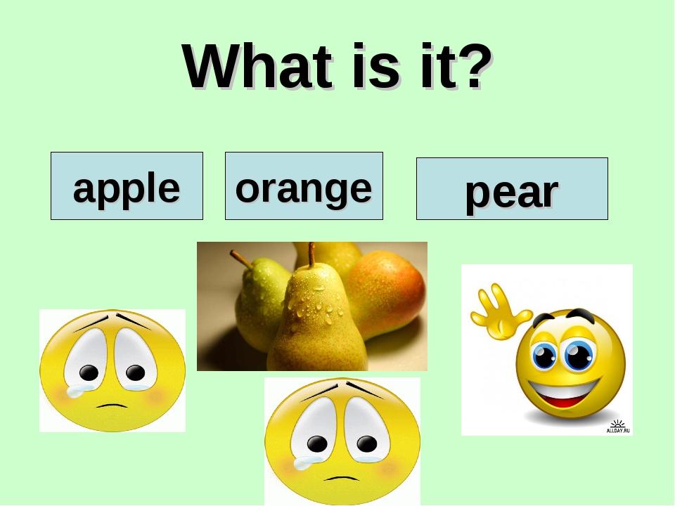 What is it? apple orange pear