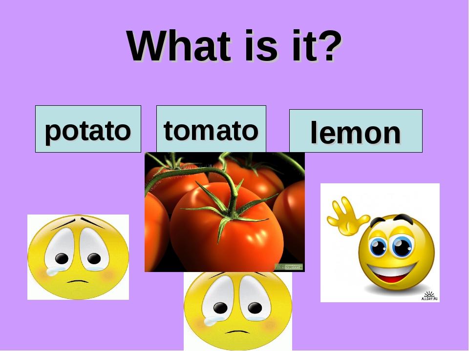 What is it? potato tomato lemon