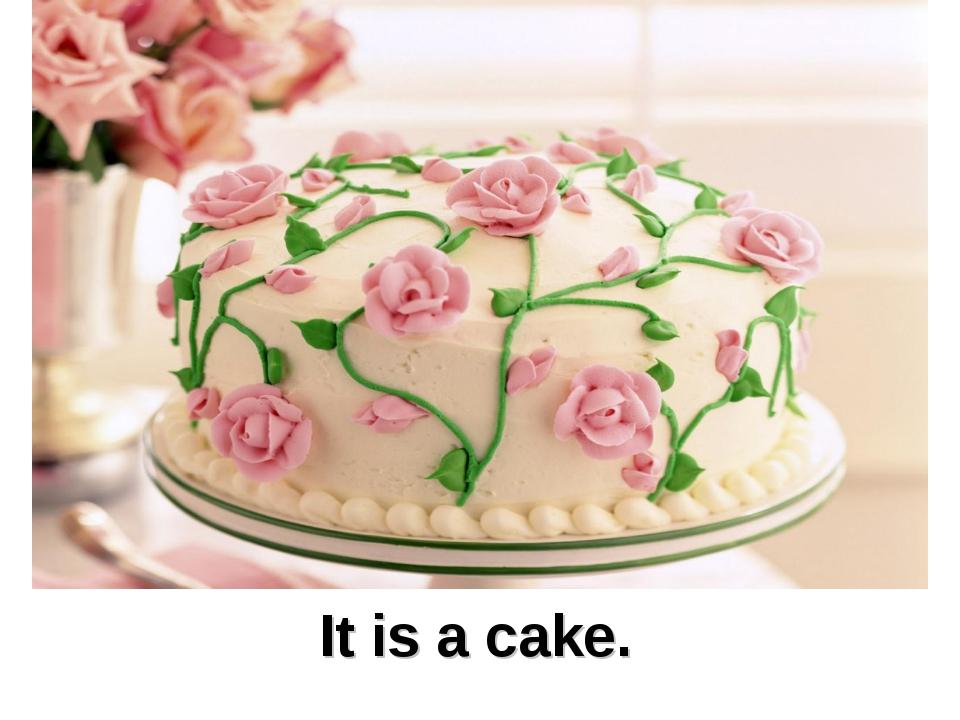 It is a cake.
