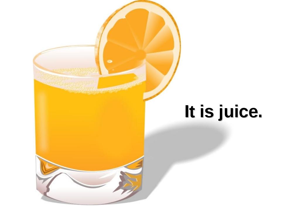 It is juice.