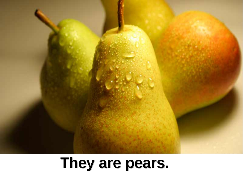 They are pears.