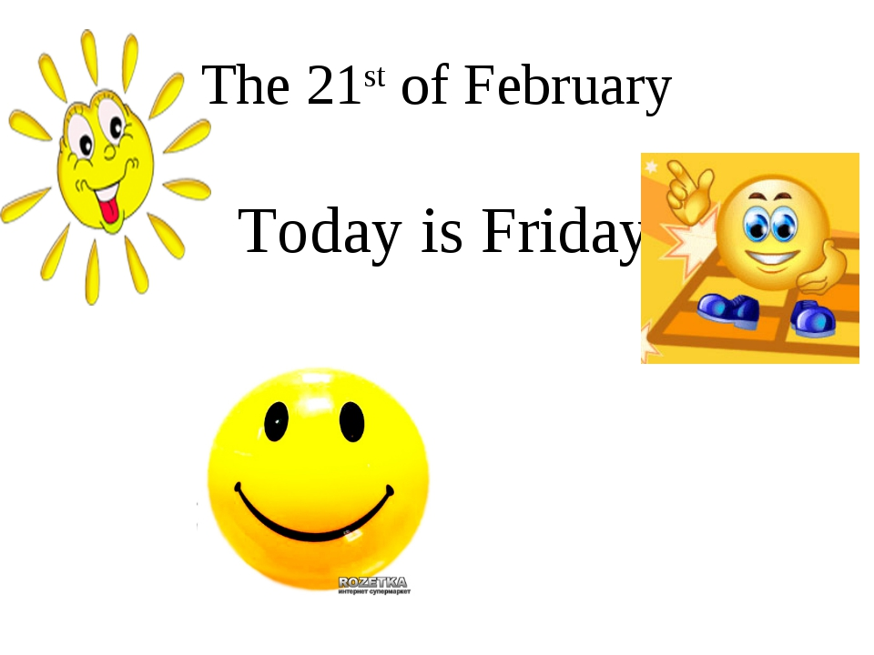 The 21st of February Today is Friday