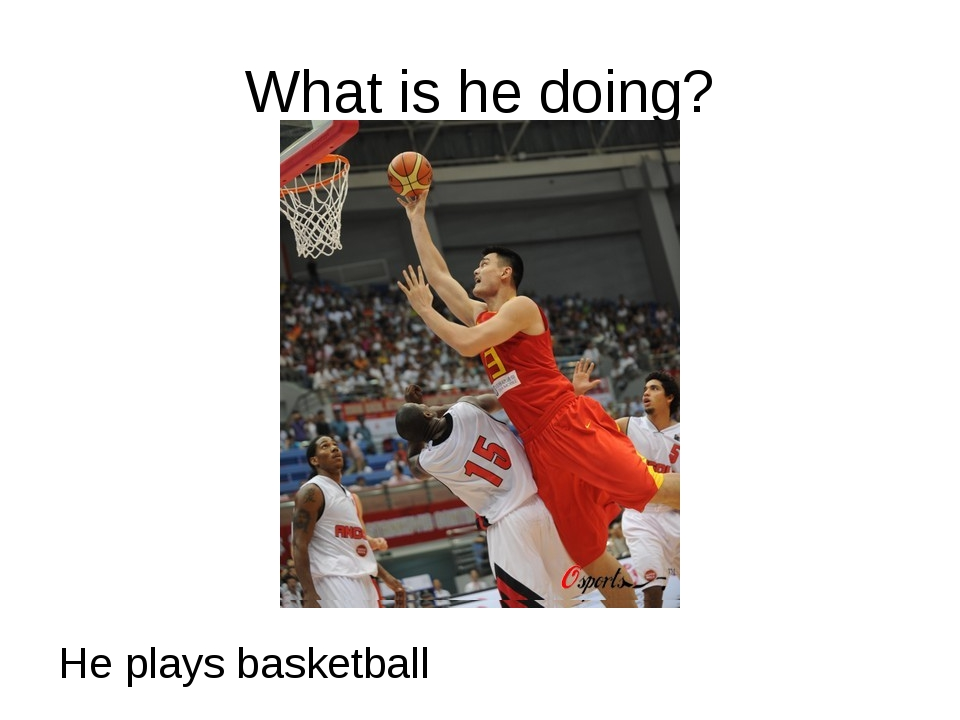 What is he doing? He plays basketball