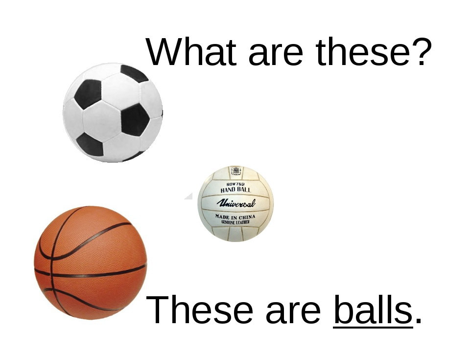 What are these? These are balls.