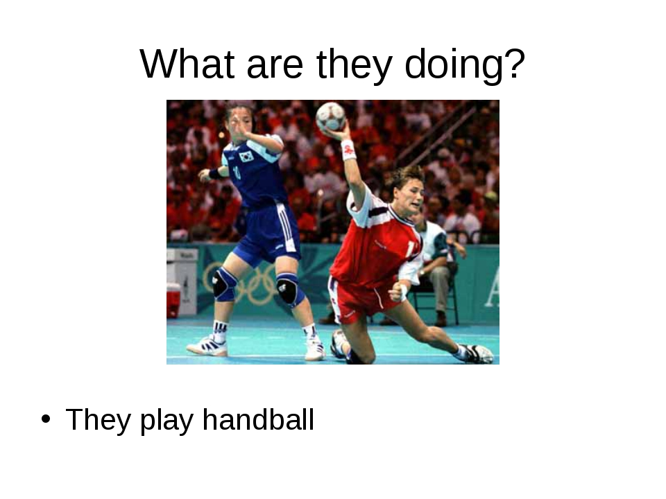 What are they doing? They play handball