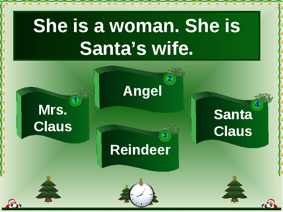 She is a woman. She is Santa's wife. Mrs. Claus Santa Claus Angel Reindeer
