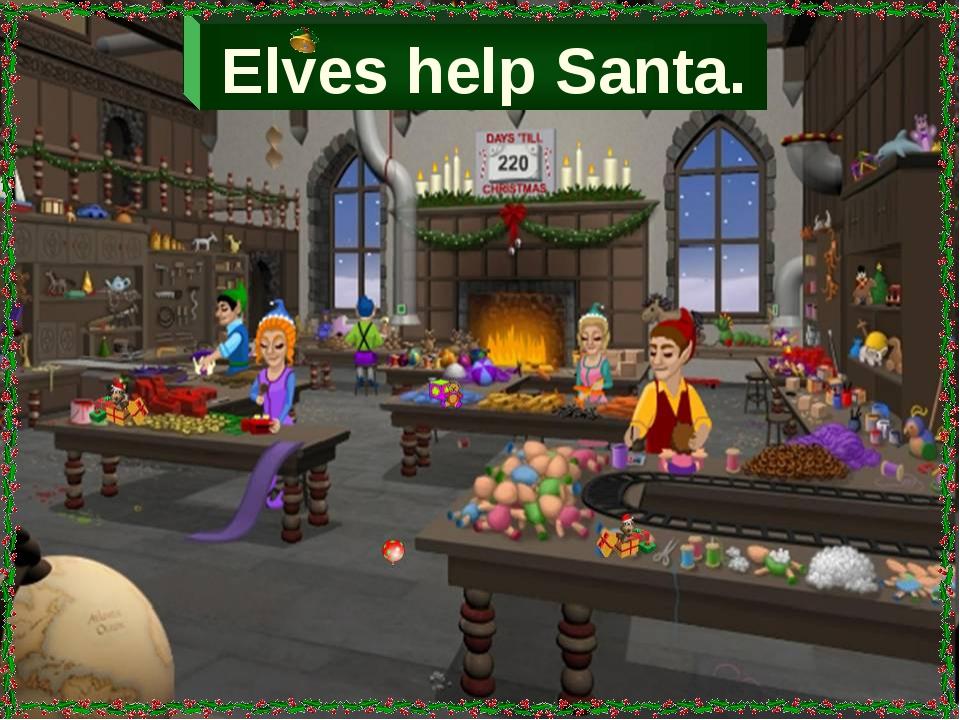 Elves help Santa.