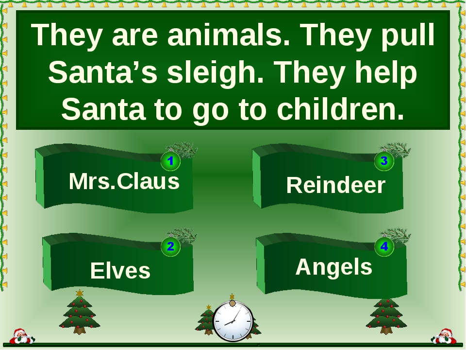 They are animals. They pull Santa's sleigh. They help Santa to go to children...