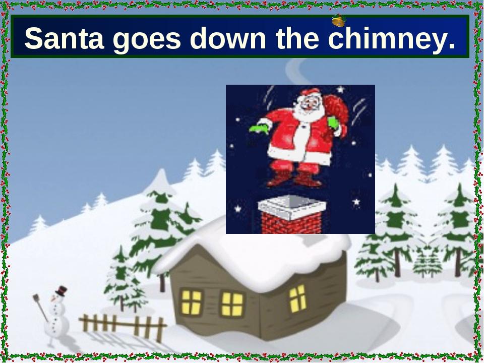 Santa goes down the chimney.