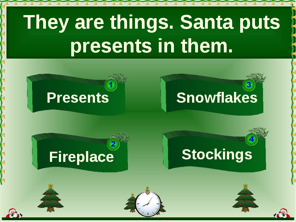 They are things. Santa puts presents in them. Snowflakes Fireplace Presents S...