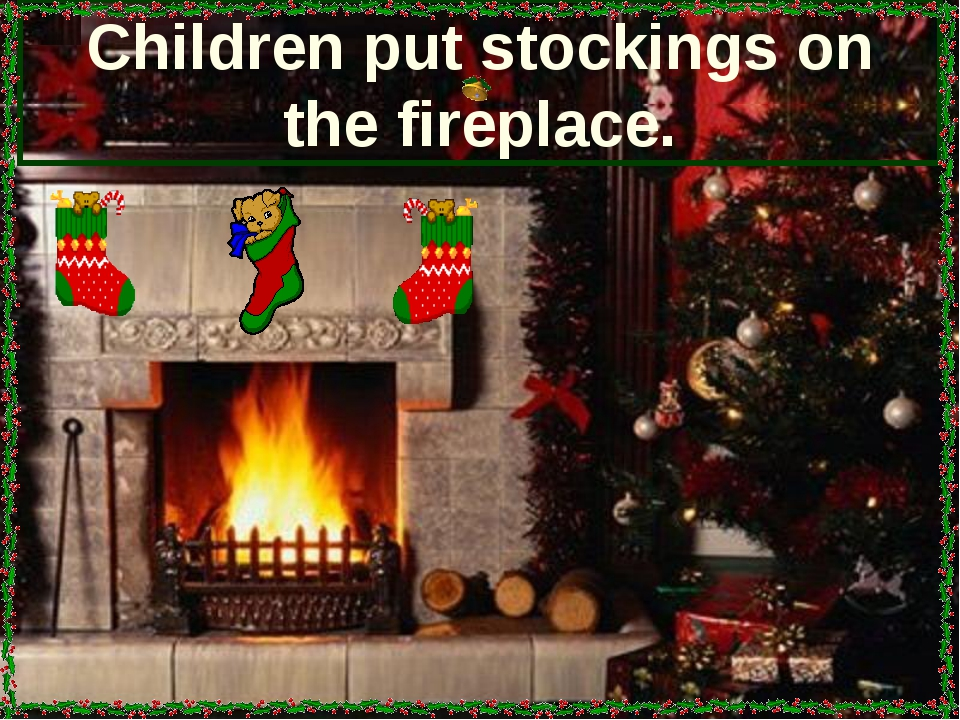 Children put stockings on the fireplace.