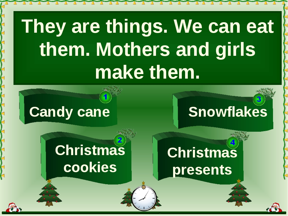 They are things. We can eat them. Mothers and girls make them. Christmas cook...