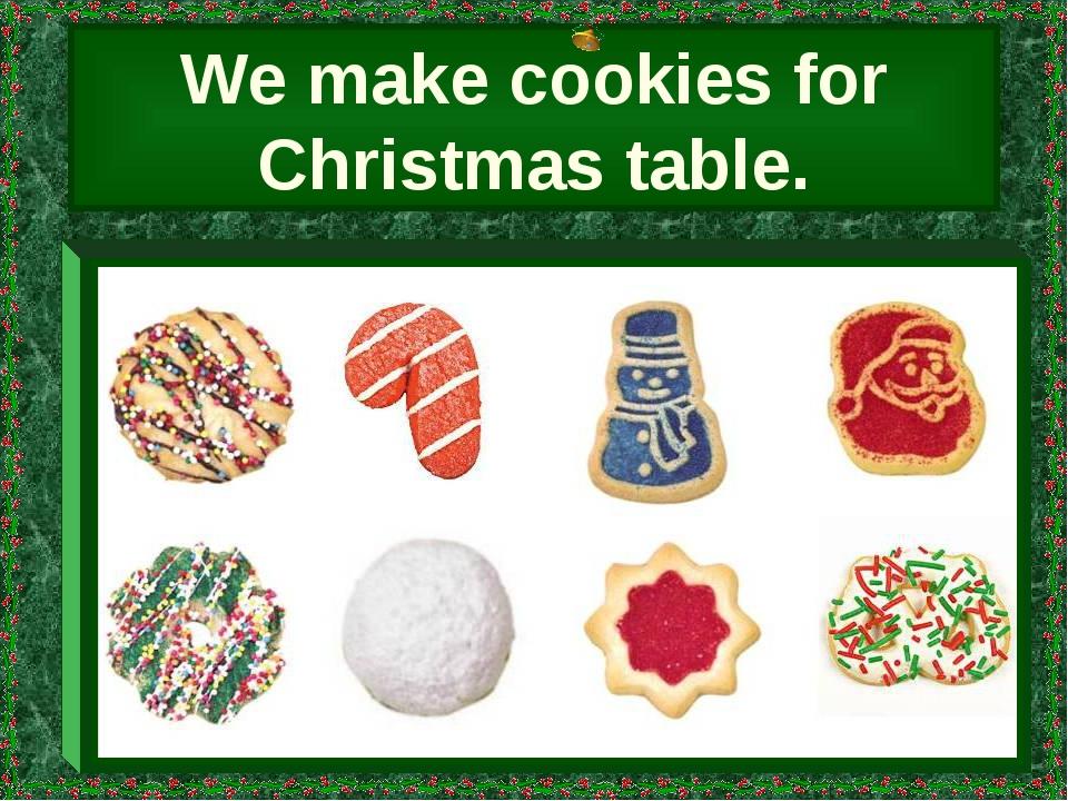 We make cookies for Christmas table.
