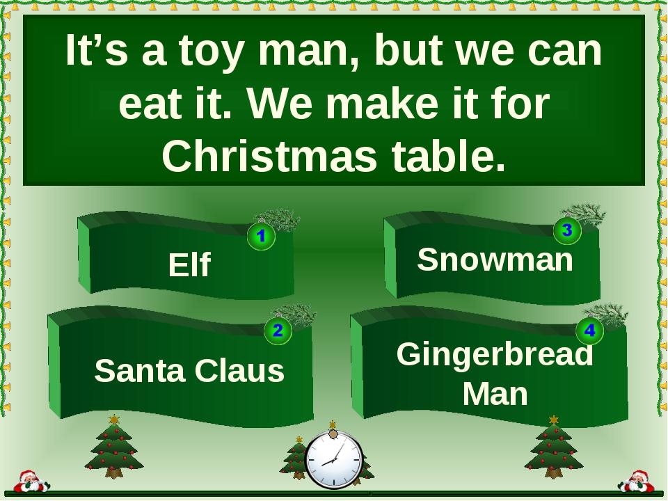 It's a toy man, but we can eat it. We make it for Christmas table. Gingerbrea...
