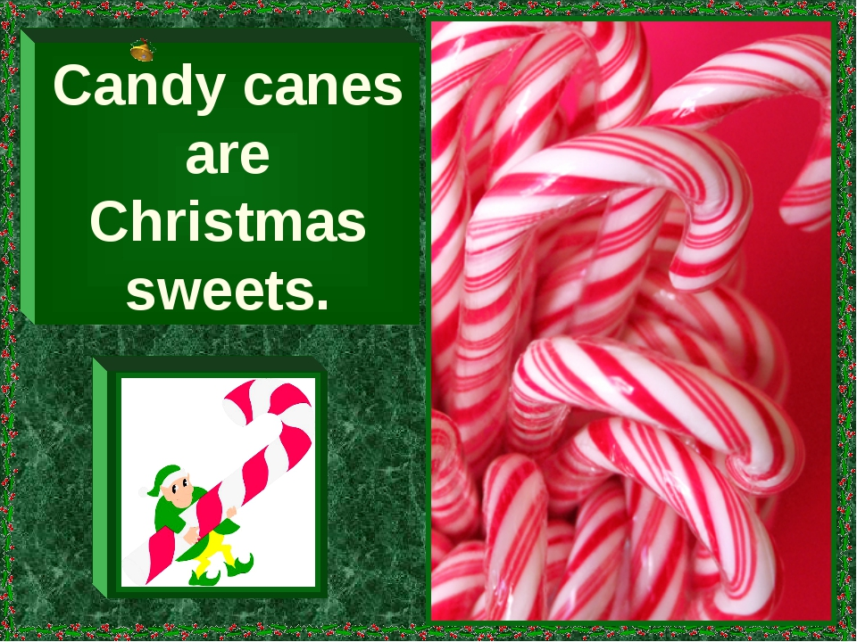 Candy canes are Christmas sweets.