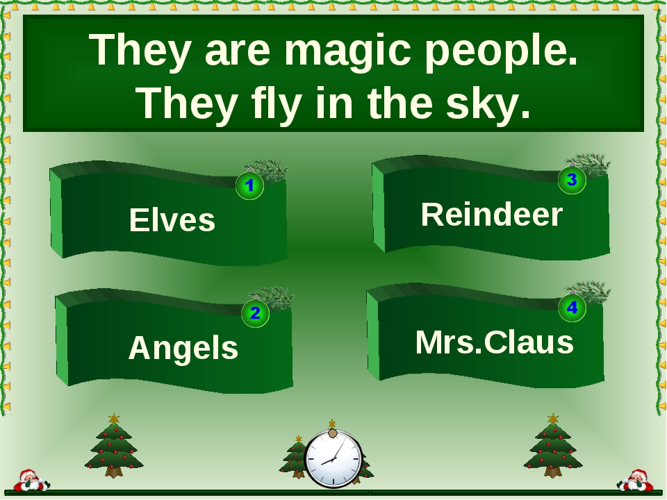 They are magic people. They fly in the sky. Mrs.Claus Elves Angels Reindeer