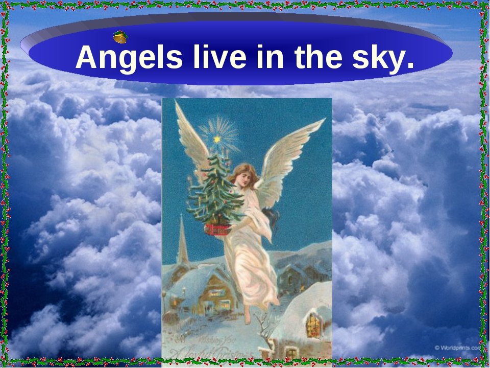 Angels live in the sky.