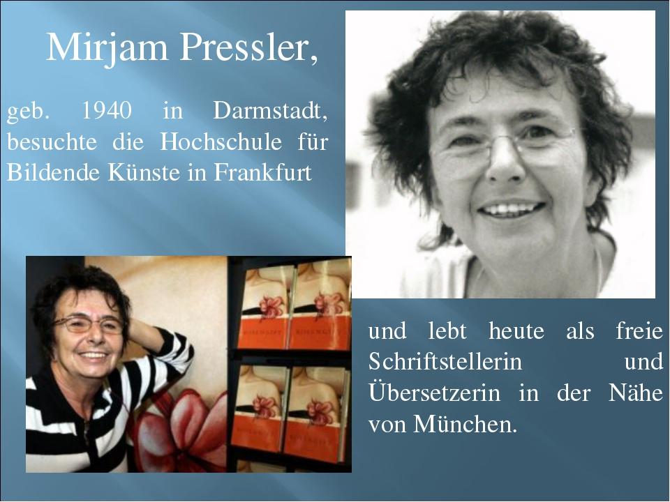 Mirjam Pressler, und lebt heute als freie Schriftstellerin und Übersetzerin i...