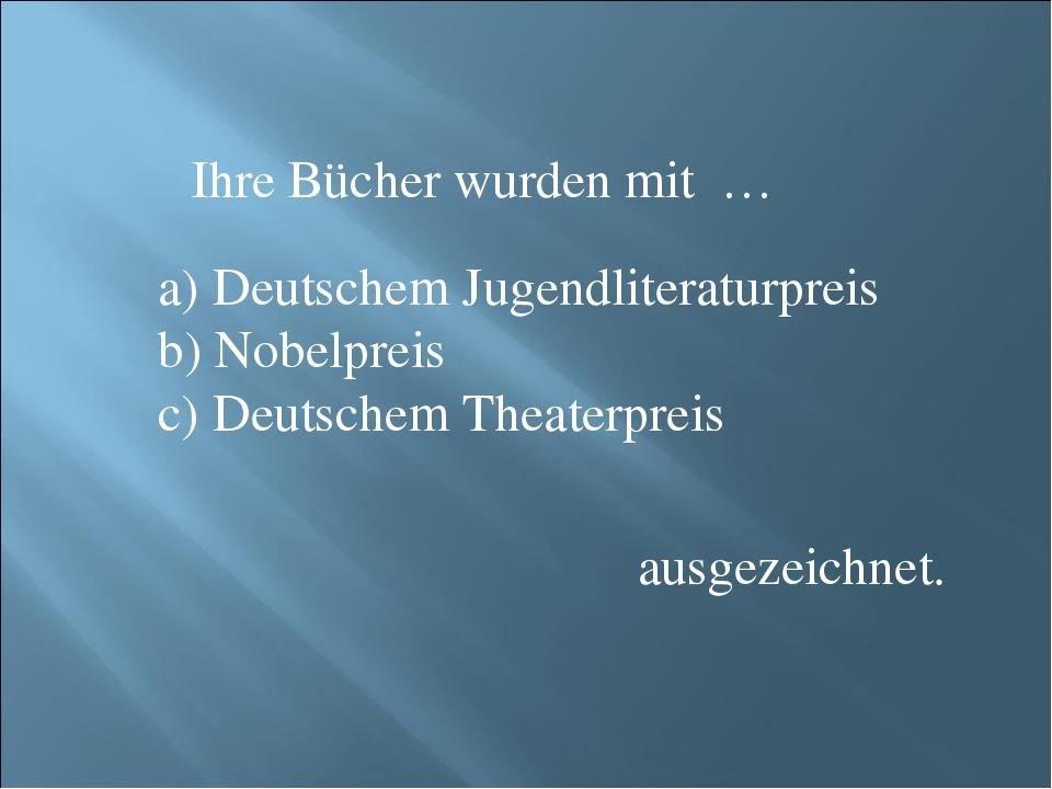 Ihre Bücher wurden mit … ausgezeichnet. Deutschem Jugendliteraturpreis Nobelp...