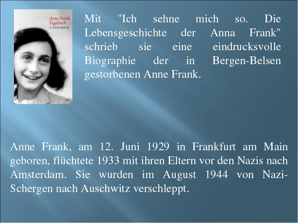 Anne Frank, am 12. Juni 1929 in Frankfurt am Main geboren, flüchtete 1933 mit...