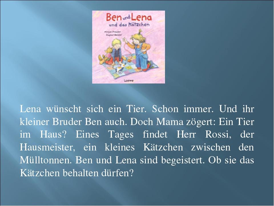 Lena wünscht sich ein Tier. Schon immer. Und ihr kleiner Bruder Ben auch. Doc...
