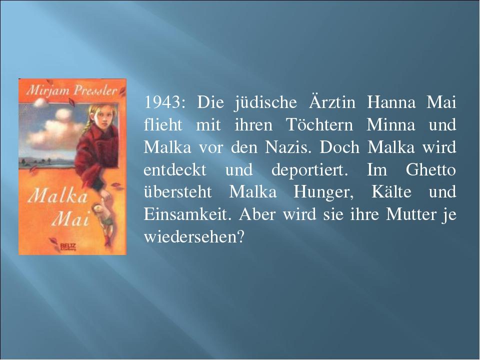 1943: Die jüdische Ärztin Hanna Mai flieht mit ihren Töchtern Minna und Malka...