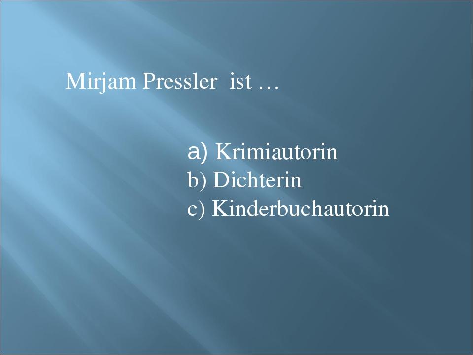 Mirjam Pressler ist … Krimiautorin Dichterin Kinderbuchautorin