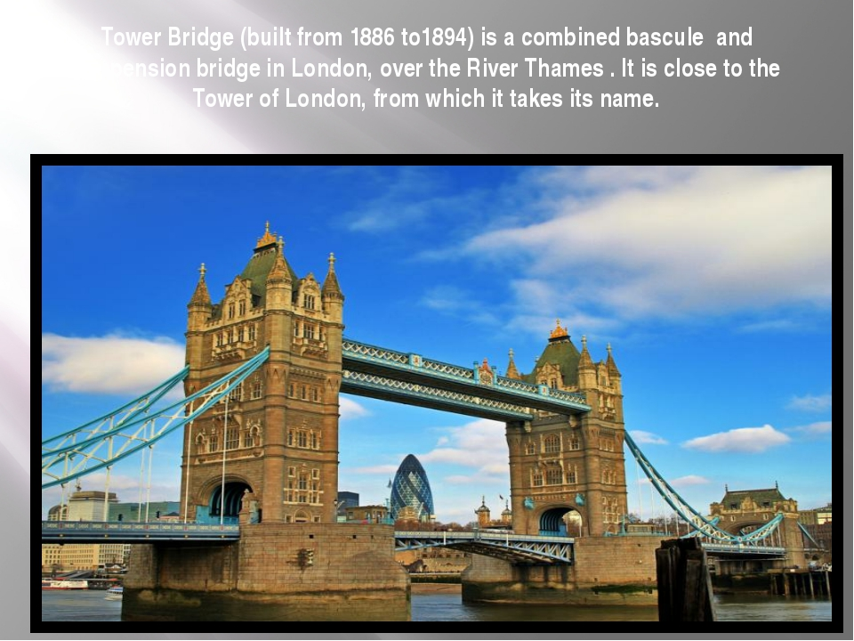 Tower Bridge(built from 1886 to1894) is a combined basculeand suspension b...