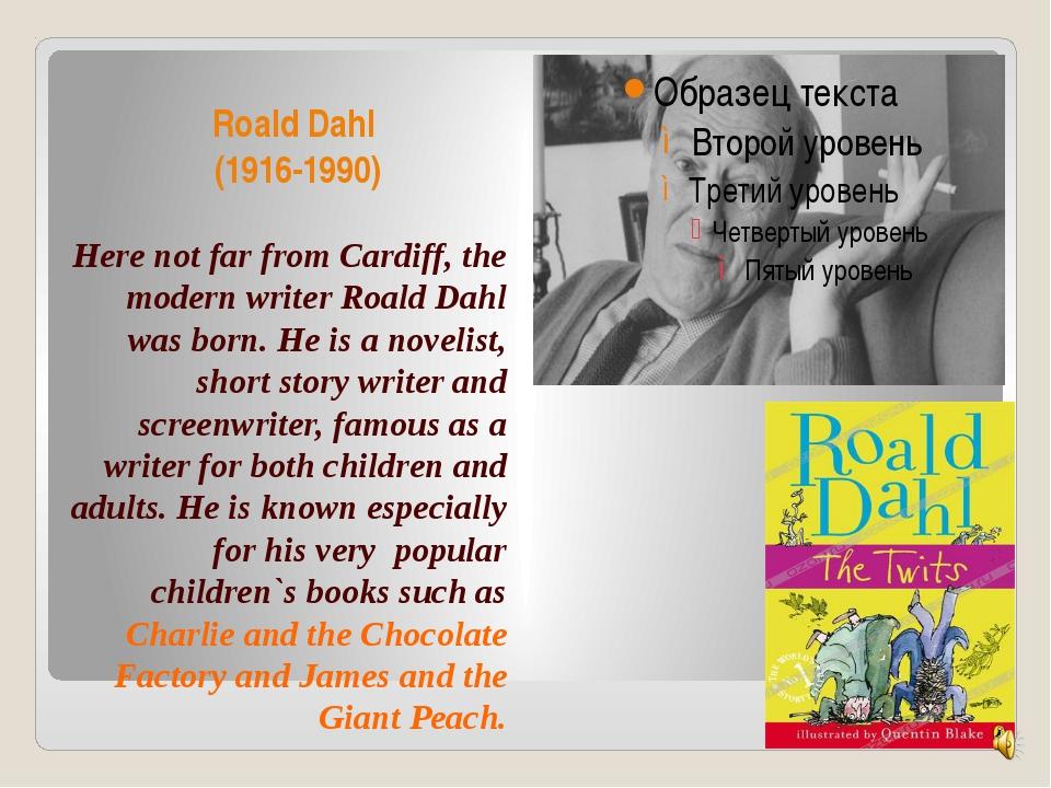 Roald Dahl (1916-1990) Here not far from Cardiff, the modern writer Roald Dah...