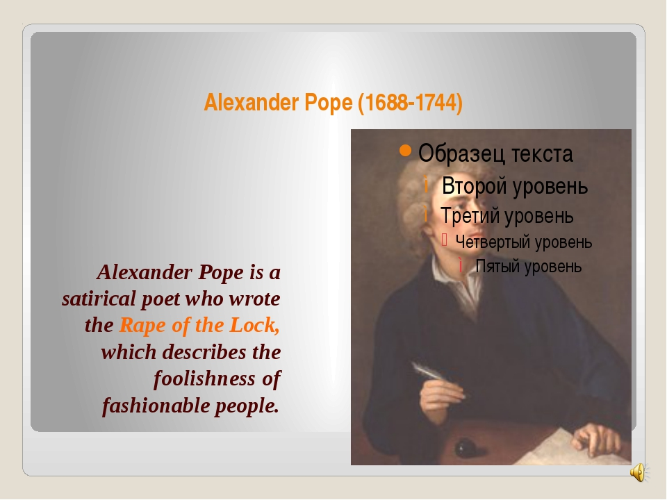 Alexander Pope (1688-1744) Alexander Pope is a satirical poet who wrote the...