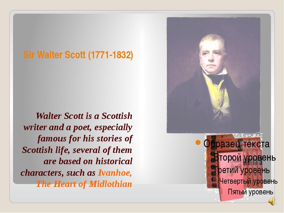 Sir Walter Scott (1771-1832) Walter Scott is a Scottish writer and a poet, es...