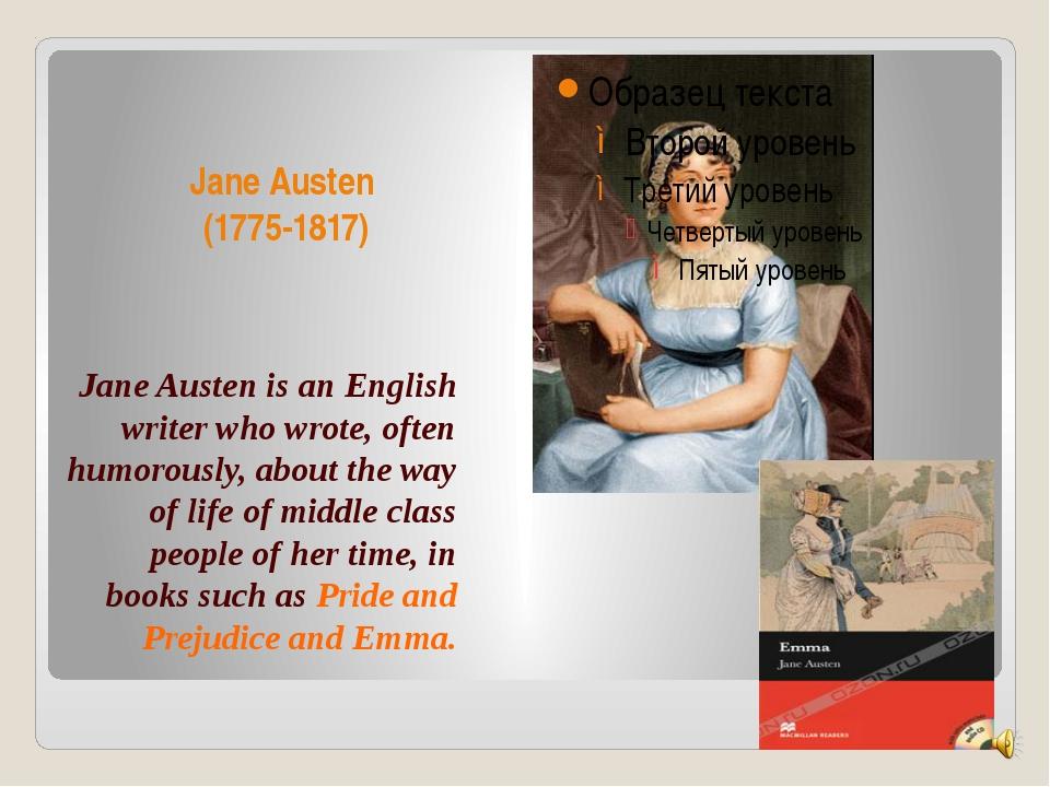 Jane Austen (1775-1817) Jane Austen is an English writer who wrote, often hum...