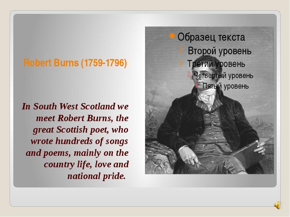 Robert Burns (1759-1796) In South West Scotland we meet Robert Burns, the gre...
