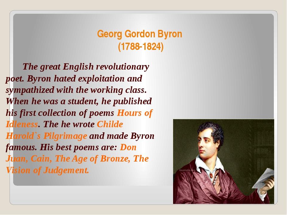 Georg Gordon Byron (1788-1824)  The great English revolutionary poet. Byron...