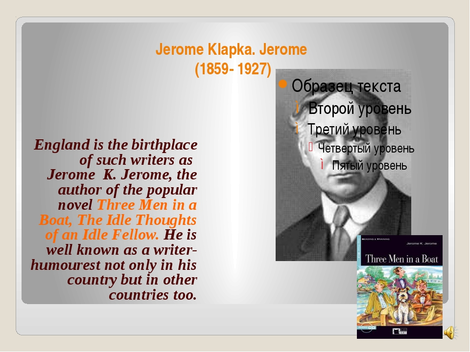 Jerome Klapka. Jerome (1859- 1927) England is the birthplace of such writers...